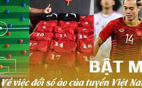 Bật mí màn đổi số áo gây sốt của tuyển Việt Nam trước giờ đấu Thái Lan