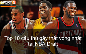 Tổng quan về NBA Draft - Phần 2: Top 10 Pick tệ nhất trong lịch sử NBA