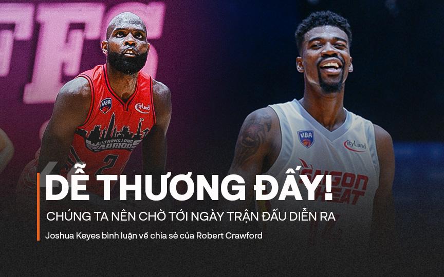 """Robert Crawford tuyên bố Thang Long Warriors sẽ """"thắng dễ"""" Saigon Heat, Joshua Keyes đáp trả hài hước: """"Dễ thương đấy"""""""