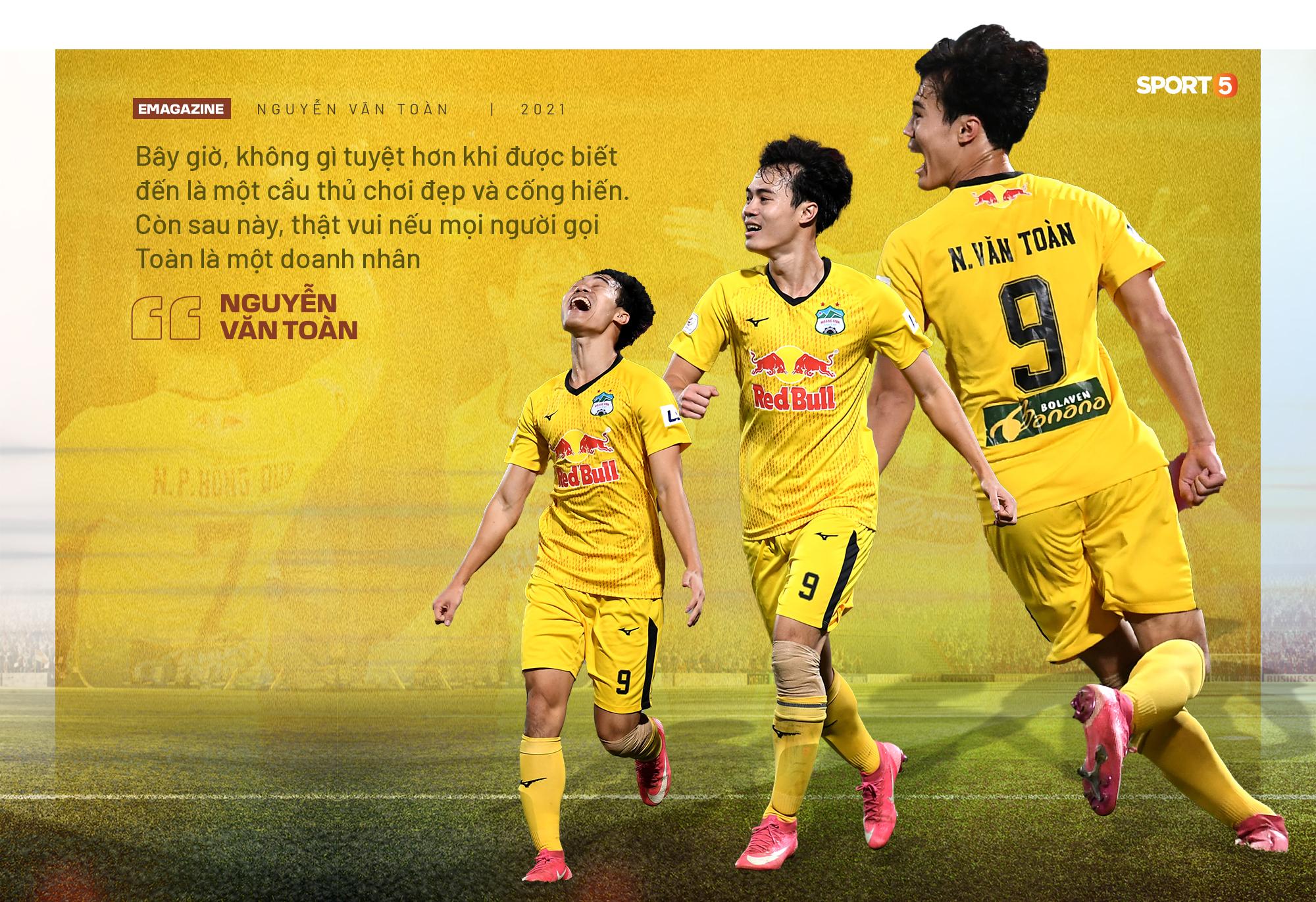 Nguyễn Văn Toàn: Tôi muốn được nhớ đến là một cầu thủ thành công và doanh nhân thành đạt - Ảnh 5.