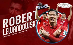 Hướng tới chung kết Champions League 2020: Robert Lewandowski và định mệnh trở thành huyền thoại