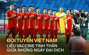 Đội tuyển Việt Nam: Liều vaccine tinh thần cho cả đất nước!