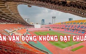 Thái Lan có thể bị tước quyền đăng cai vòng chung kết U23 châu Á vì sân vận động không đạt chuẩn