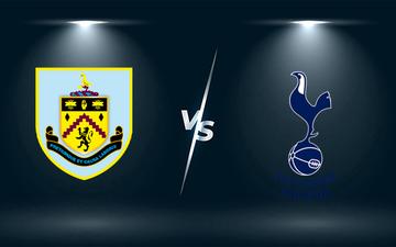 Nhận định, soi kèo, dự đoán Burnley vs Tottenham (vòng 4 Cúp Liên đoàn Anh)