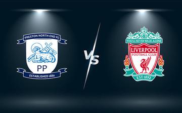 Nhận định, soi kèo, dự đoán Preston vs Liverpool (vòng 4 Cúp Liên đoàn Anh)