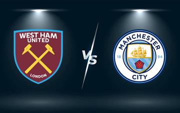 Nhận định, soi kèo, dự đoán West Ham vs Man City (vòng 4 Cúp Liên đoàn Anh)