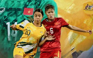 Tuyển nữ Việt Nam vs Australia: Những người hùng đi tìm bàn thắng lịch sử